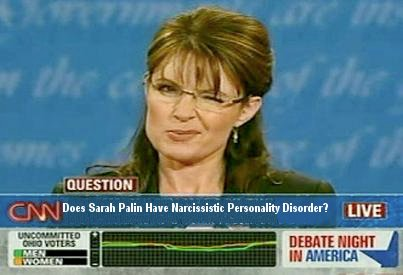 ... Palin is the poster child for Narcissistic Personality Disorder
